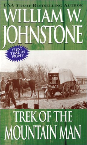 Trek Of The Mountain Man (The Last Mountain Man, Book 30) (0786013311) by William W. Johnstone