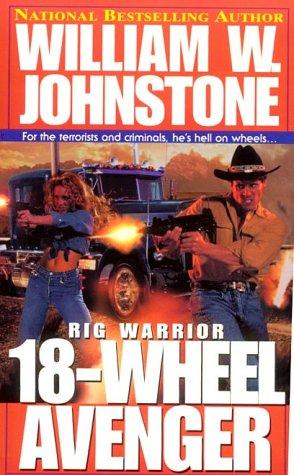 Rig Warrior: 18 Wheel Avenger (078601346X) by William W. Johnstone