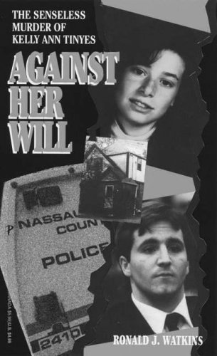 9780786013883: Against Her Will: The Senseless Murder of Kelly Ann Tinyes