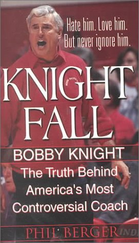 9780786014149: Knight Fall: Bobby Knight, The Truth Behind America's Most Controversial Coach: