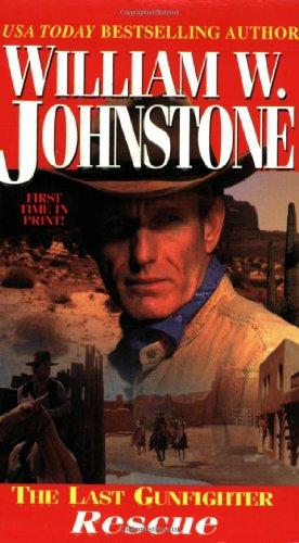 Rescue (The Last Gunfighter, Book 7): Johnstone, William W.