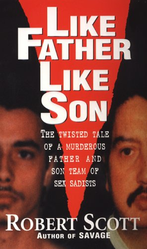 9780786014958: Like Father Like Son: The Twisted Tale of a Murderous Father and Son Team of Sex Sadists