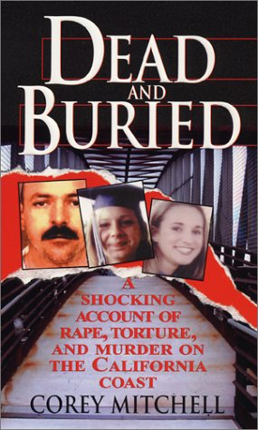 9780786015177: Dead and Buried: A Shocking Account of Rape, Torture, and Murder on the California Coast