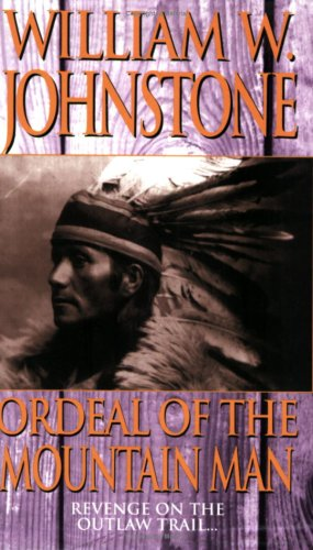 Ordeal of the Mountain Man (Mountain Man,: Johnstone, William W.
