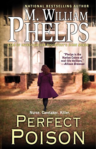 Perfect Poison: A Female Serial Killers Deadly Medicine: M William Phelps