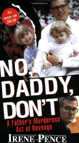 9780786015542: No, Daddy, Don't!: A Father's Murderous Act of Revenge