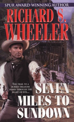 Seven Miles To Sundown (0786015977) by Richard S. Wheeler