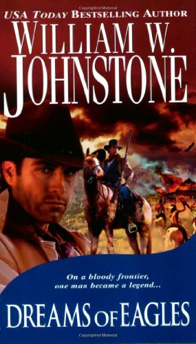 Dreams Of Eagles (Pinnacle Westerns): Johnstone, William W.