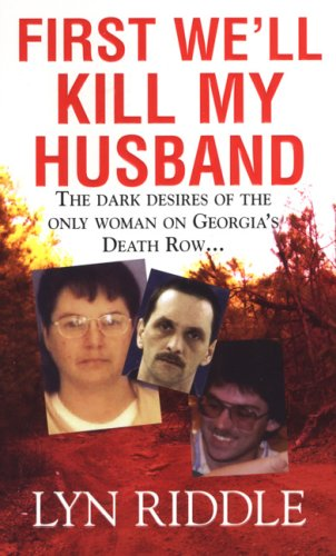 9780786017201: First We'll Kill My Husband: The Dark Desires of the Only Woman on Georgia's Death Row (Pinnacle True Crime)