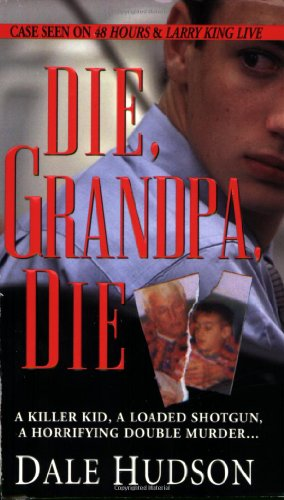 9780786017300: Die, Grandpa, Die (Pinnacle True Crime)