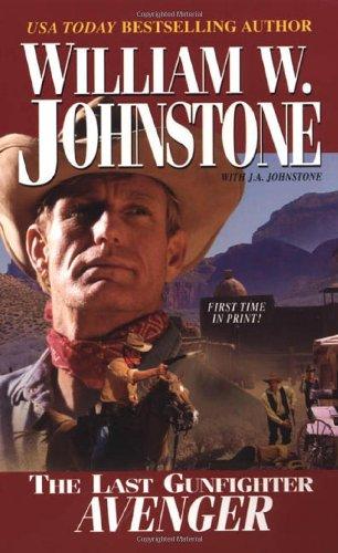 Avenger (The Last Gunfighter, Book 15): Johnstone, William W.,