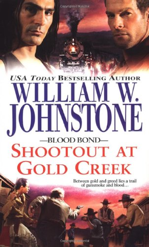 Shootout at Gold Creek (Blood Bond): Johnstone, William W.