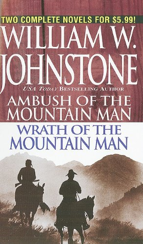 Ambush of the Mountain Man/Wrath of the: Johnstone, William W.