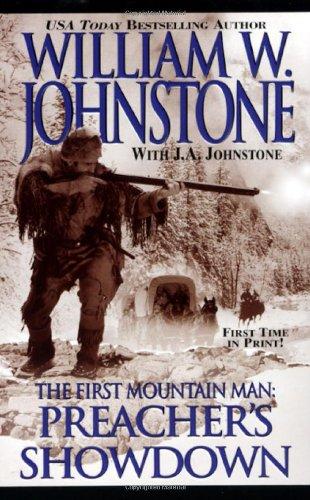 The First Mountain Man: Preacher's Showdown: Johnstone, William W.;