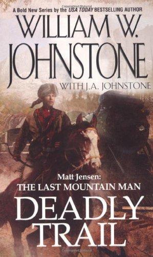 Deadly Trail (Matt Jensen: The Last Mountain: Johnstone, William W.,