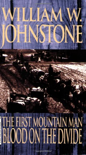 First Mountain Man: Blood on the Divide (The First Mountain Man): Johnstone, William W.