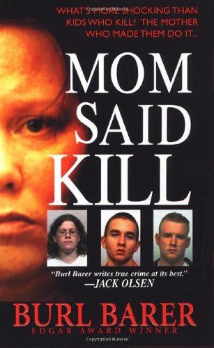 Mom Said Kill (Pinnacle True Crime): Barer, Burl