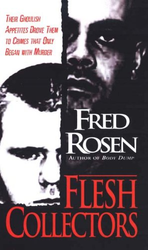 9780786019489: Flesh Collectors: Their Ghoulish Appetites Drove Them to Crimes that Only Began With Murder
