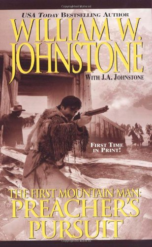 Preacher's Pursuit (The First Mountain Man): Johnstone, William W.,