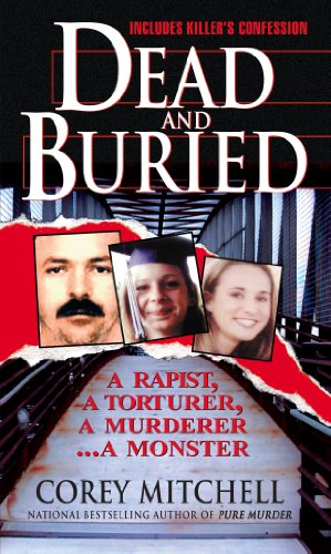 9780786021444: Dead And Buried: A Shocking Account of Rape, Torture, and Murder on the California Coast