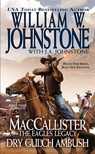 MacCallister The Eagles Legacy Dry Gulch Ambush: Johnstone, William W.,