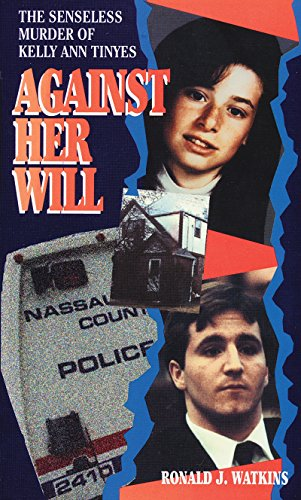 9780786026869: Against Her Will: The Senseless Murder of Kelly Ann Tinyes (Pinnacle True Crime)