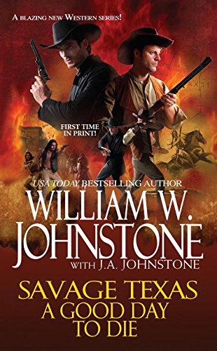 A Good Day to Die (Savage Texas) (0786028106) by J. A. Johnstone; William W. Johnstone