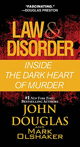 Law & Disorder:: Inside the Dark Heart: Douglas, John, Olshaker,