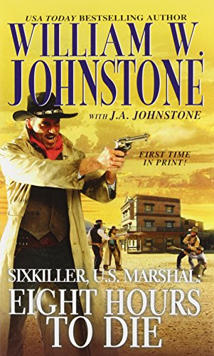 PP Sixkiller, US Marshal: Eight Hours to Die (078602903X) by Johnstone, William W.; Johnstone, J.A.