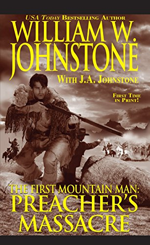 Preacher's Massacre (Preacher/First Mountain Man) (0786031069) by William W. Johnstone