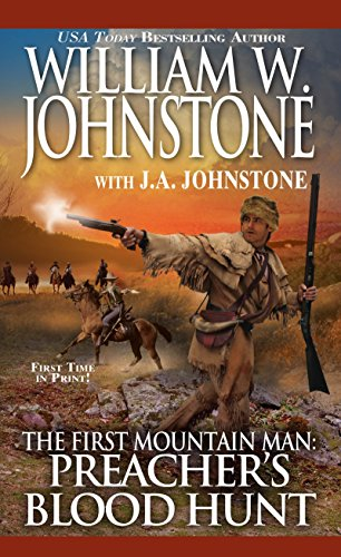 Preacher's Blood Hunt (The First Mountain Man): Johnstone, William W.,