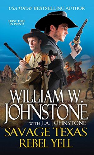 Savage Texas # 4: Rebel Yell: Johnstone, William W.,