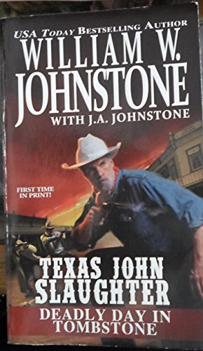 Texas John Slaughter Deadly Day In Tombstone: Johnstone, William W.