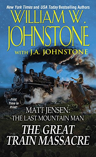 The Great Train Massacre (Matt Jensen/Last Mountain: Johnstone, William W.;