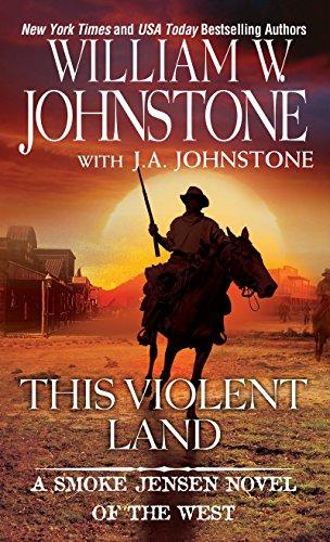 This Violent Land (A Smoke Jensen Novel): Johnstone, William W.;