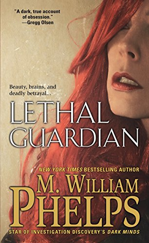 9780786039135: Lethal Guardian: A Twisted True Story of Sexual Obsession, Family Betrayal and Murder