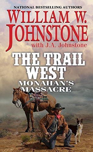Monahan's Massacre (The Trail West): Johnstone, William W.,
