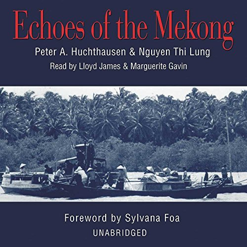 Echoes of the Mekong -: Peter A. Huchthausen; Nguyen Thi Lung