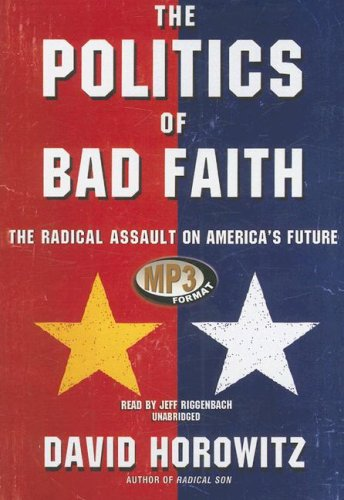 The Politics of Bad Faith: The Radical Assault on America's Future (0786103647) by David Horowitz