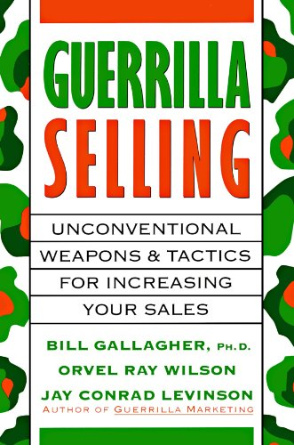 9780786106653: Guerrilla Selling: Unconventional Weapons and Tactics for Increasing Your Sales