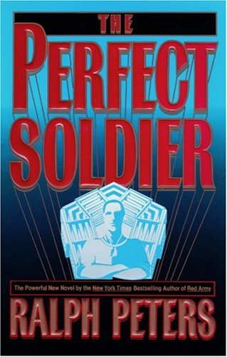 The Perfect Soldier (Library Edition) (0786108746) by Ralph Peters