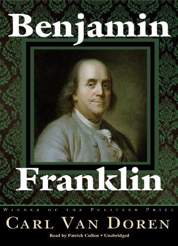 Benjamin Franklin : Part 1: Carl Van Doren