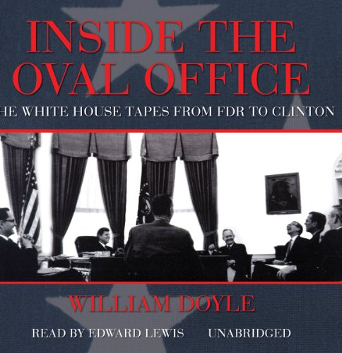 Inside the Oval Office: The White House Tapes from FDR to Clinton: Doyle, William