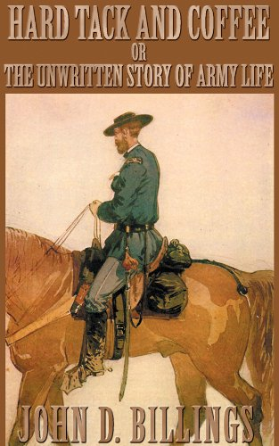 Hard Tack and Coffee: Or the Unwritten Story of Army Life: Billings, John Davis