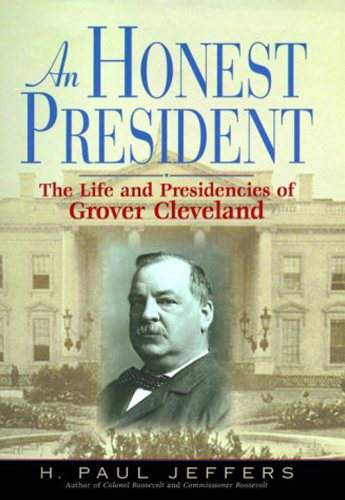 An Honest President: The Life and Presidencies of Grover Cleveland (0786121521) by H. Paul Jeffers