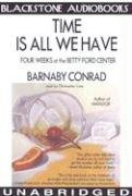 Time Is All We Have: Four Weeks at the Betty Ford Center: Conrad, Barnaby