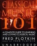 Music 101: Library Edition, A Complete Guide to Learning and Loving Classical Music - Unabridged