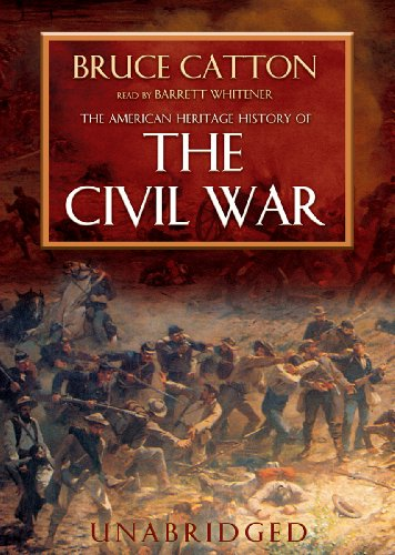 The American Heritage History of The Civil War [UNABRIDGED]: Bruce Catton
