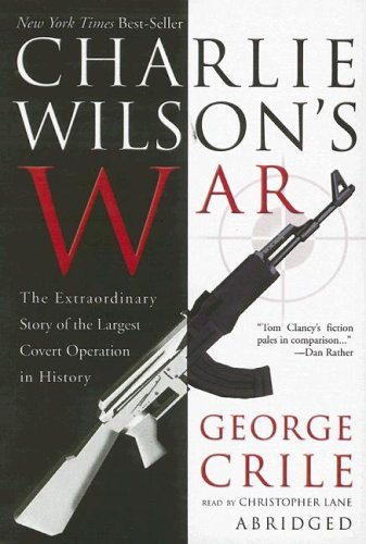9780786134458: Charlie Wilson's War: The Extraordinary Story Of The Largest Covert Operation In History- Blackstone Exclusive [ABRIDGED]