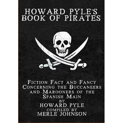 Howard Pyle's Book of Pirates: Fiction, Fact And Fancy Concerning the Buccaneers And Marooners of the Spanish Main, Library Edition (9780786144303) by Howard Pyle; Simon Vance; Merle Johnson